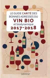 Le guide Carité des bonnes adresses du vin bio et biodynamique : 2017-2018