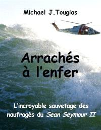 Arrachés à l'enfer : l'incroyable sauvetage des naufragés du Sean Seymour II