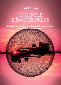 Le cercle démocratique : le design multimédia, de la Seconde Guerre mondiale aux années psychédéliques