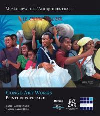 Congo art works : peinture populaire : Bruxelles, Bozar, Palais des beaux-arts, du 7 octobre 2016 au 22 janvier 2017