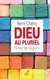 Dieu au pluriel : penser les religions