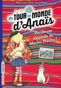 Le tour du monde d'Anaïs. Volume 4, Périlleuse escalade au Machu Picchu !