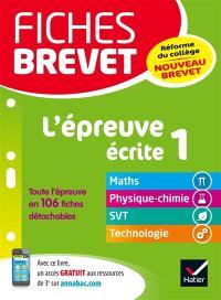 L'épreuve écrite 1 : maths, physique chimie, SVT, technologie : nouveau brevet