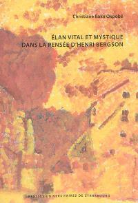 Elan vital et mystique dans la pensée d'Henri Bergson
