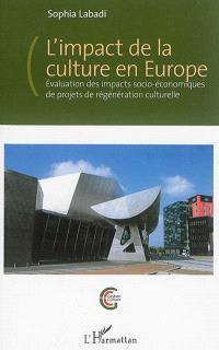 L'impact de la culture en Europe : évaluation des impacts socio-économiques de projets de régénération culturelle