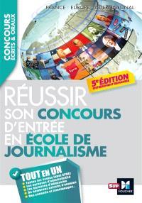 Réussir son concours d'entrée en école de journalisme : France, Europe, international : tout en un