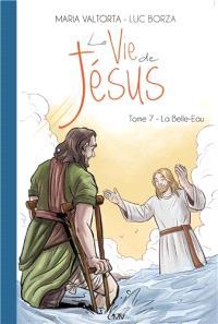 La vie de Jésus. Volume 7, La Belle-Eau
