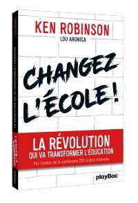 Changez l'école ! : la révolution qui va transformer l'éducation