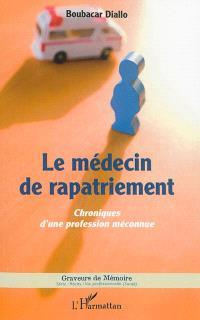 Le médecin de rapatriement : chroniques d'une profession méconnue