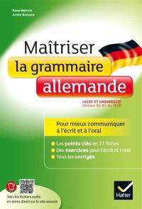 Maîtriser la grammaire allemande au lycée : lycée et université, niveaux B1-B2 du CECR : pour mieux communiquer à l'écrit et à l'oral
