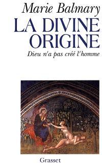 La Divine origine : Dieu n'a pas créé l'homme