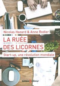 La ruée des licornes : start-up, une révolution mondiale