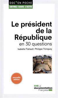 Le président de la République : en 30 questions