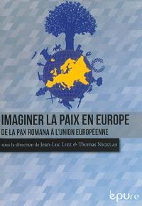 Imaginer la paix en Europe : de la pax romana à l'Union européenne