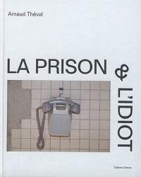 La prison & l'idiot