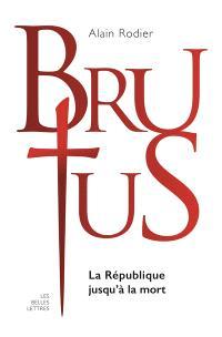 Brutus : la République jusqu'à la mort
