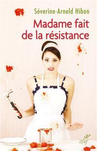 Madame fait de la résistance : être une femme de résurrection