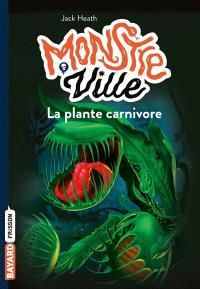 Monstre ville. Volume 1, La plante carnivore