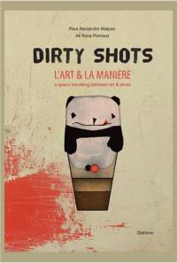 Dirty shots : l'art & la manière : a space travelling between art & shots