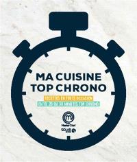 Ma cuisine top chrono : recettes en toute occasion en 10, 20 ou 30 minutes top chrono