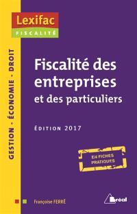 Fiscalité des entreprises et des particuliers : en fiches pratiques : 2017