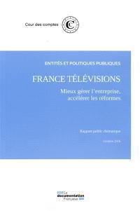France Télévisions, mieux gérer l'entreprise, accélérer les réformes : rapport public thématique, octobre 2016