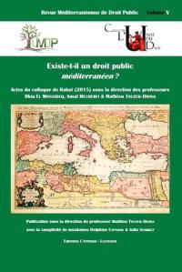 Revue méditerranéenne de droit public. n° 5, Existe-t-il un droit public méditerranéen ? : actes du colloque de Rabat, 28 & 29 octobre 2015