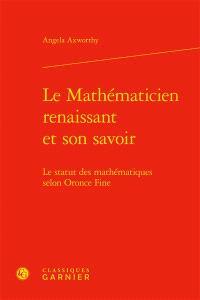 Le mathématicien renaissant et son savoir : le statut des mathématiques selon Oronce Fine
