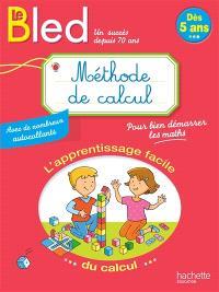 Le Bled, méthode de calcul : l'apprentissage facile du calcul : dès 5 ans