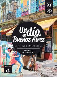 Un dia en Buenos Aires : un dia, una ciudad, una historia : nivel A1