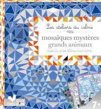 Mosaïques mystères grands animaux : avec plus de 300 autocollants !