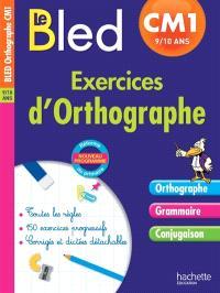 Le Bled : exercices d'orthographe CM1, 9-10 ans : nouveau programme, réforme du primaire