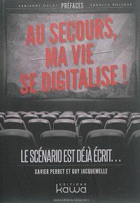 Au secours, ma vie se digitalise ! : le scénario est déjà écrit...