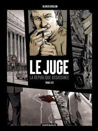 Le juge : la République assassinée. Volume 3, Chronique d'une mort annoncée