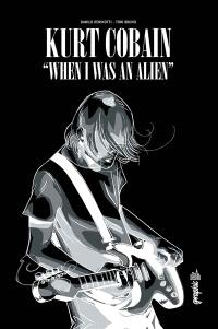 Kurt Cobain : when I was an alien