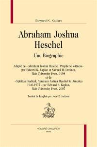 Abraham Joshua Heschel : une biographie