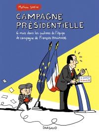 Campagne présidentielle : 6 mois dans les coulisses de l'équipe de campagne de François Hollande