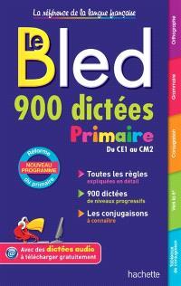 Le Bled : 900 dictées primaire, du CE1 au CM2 : nouveau programme, réforme du primaire