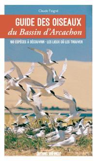 Guide des oiseaux du bassin d'Arcachon : 100 espèces à découvrir, les lieux où les trouver
