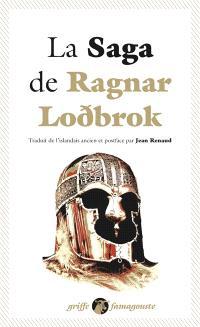 La saga de Ragnarr lodbrok; Ragnars saga lodbrokar; Suivi de Dit des fils de Ragnarr; Pattr af Ragnars sonum; Suivi de Chant de Kraka; Krakumal