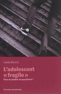 L'adolescent fragile : peut-on prédire en psychiatrie ?