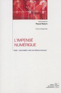 L'impensé numérique. Volume 1, Des années 1980 aux réseaux sociaux