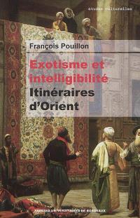 Exotisme et intelligibilité : itinéraires d'Orient