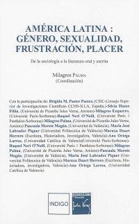 América latina : género, sexualidad, frustracion, placer : de la sociologia a la literatura oral y escrita