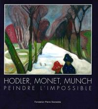 Hodler, Monet, Munch : peindre l'impossible : exposition, Martigny, Fondation Pierre Gianadda, du 3 février au 11 juin 2017