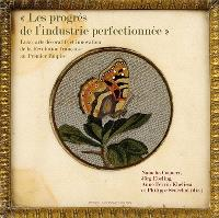 Les progrès de l'industrie perfectionnée : luxe, arts décoratifs et innovation de la Révolution française au premier Empire