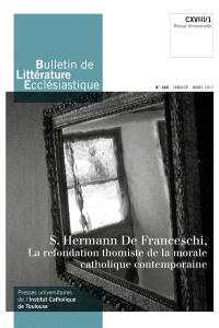 Bulletin de littérature ecclésiastique. n° 469, S. Hermann De Franceschi : la refondation thomiste de la morale catholique contemporaine