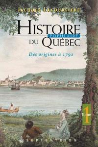Histoire populaire du Québec. Volume 1, Des origines à 1791