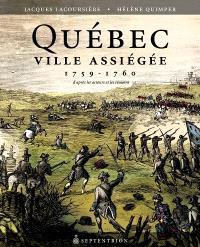 Québec ville assiégée, 1759-1760  : d'après les témoins et les acteurs