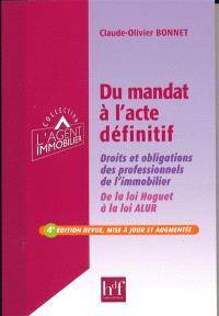 Du mandat à l'acte définitif : droits et obligations des professionnels de l'immobilier : de la loi Hoguet à la loi ALUR